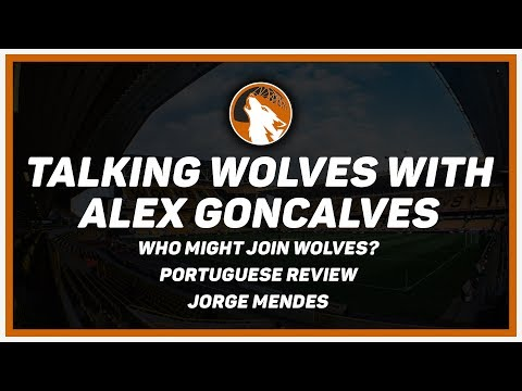 Talking Wolves with Alex Goncalves - Who Might Join Wolves, Portuguese Review & Jorge Mendes