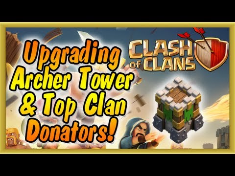 Clash Of Clans - Upgrading Archer Tower To Level 9 & Top Donators!