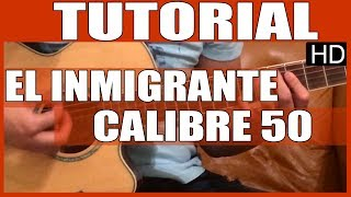 Como tocar guitarra - El inmigrante de Calibre 50 - Tutorial Guitarra (HD)