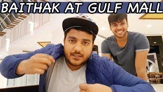 BAITHAK AT GULF MALL!!