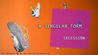 theartVIEw - A SINGULAR FORM at SECESSION
