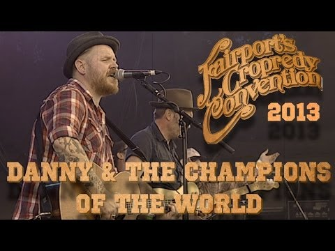 Danny & The Champions Of The World | LIVE AT CROPREDY 2013