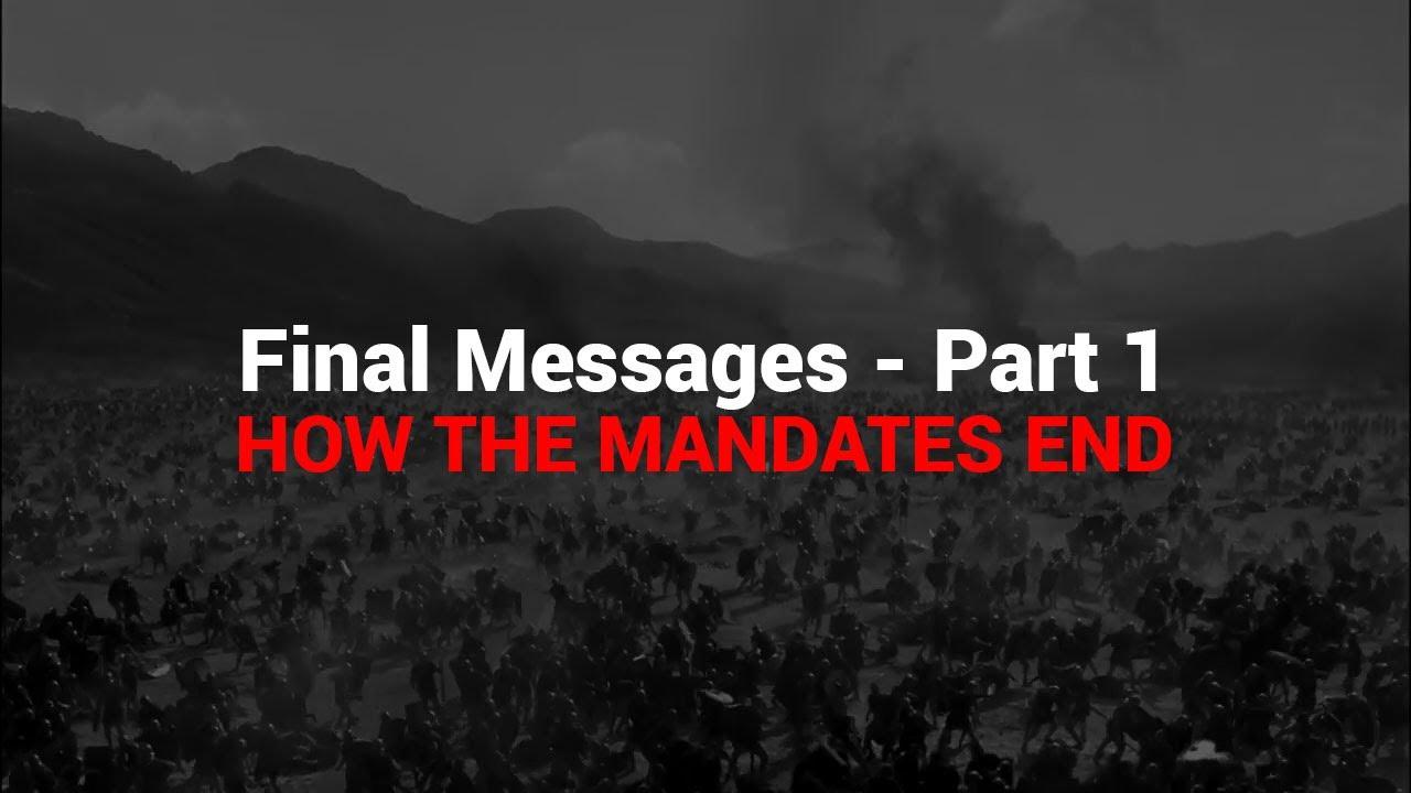 Final Messages - pt 1 - How The Mandates End