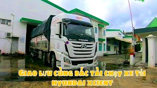 Giao lưu cùng bác tài chạy xe tải Hyundai Xcient | Xe Đầu Kéo vlog #20