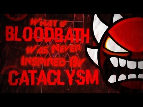 [GD Theories #4] What If Bloodbath Wasn't Inspired by Cataclysm?