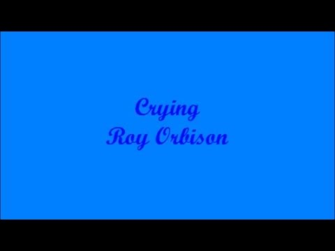 Crying (Llorando) - Roy Orbison (Lyrics - Letra)