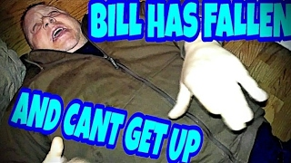 BILL HAS FALLEN AND HE CAN'T GET UP!!!