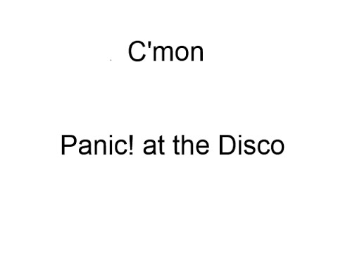 C'mon Panic! at the disco Lyrics