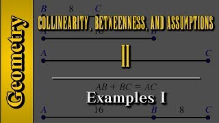 Geometry: Collinearity, Betweenness, and Assumptions (Level 2 of 4)   Examples I