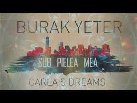 Burak Yeter - Sub Pielea Mea Ft.Carla's Dreams  1H VERSION !!!