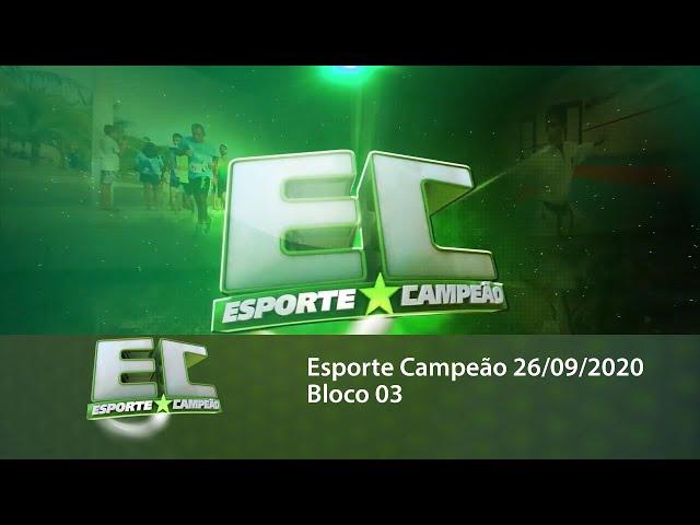 Esporte Campeão 26/09/2020 - Bloco 03