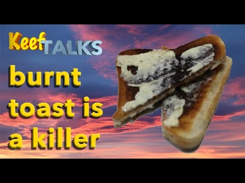 Burnt Toast Gives You Cancer