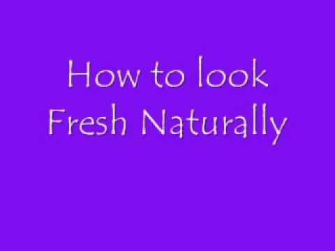 how to look fresh naturally