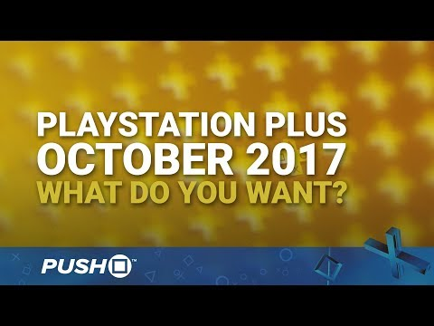 PlayStation Plus Free Games October 2017: What Do You Want? | PS4 | When Will PS+ Be Announced?
