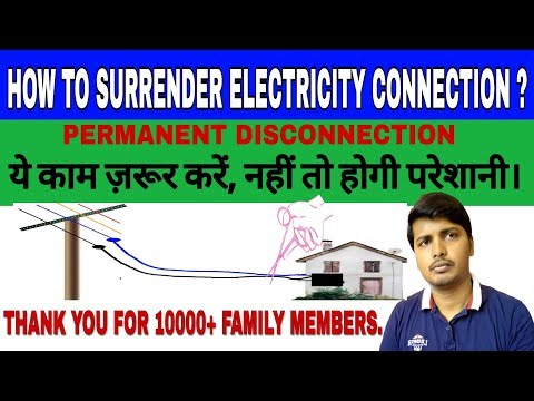 HOW TO SURRENDER YOUR ELECTRICITY CONNECTION ? , PERMANENT DISCONNECTION.