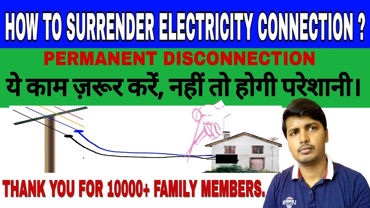 HOW TO SURRENDER YOUR ELECTRICITY CONNECTION ? , PERMANENT DISCONNECTION