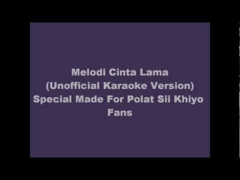 Melodi Cinta Lama by Polat Sii Khiyo (UnOfficial Karaoke Version)