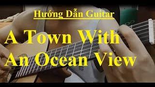 Hướng dẫn: A Town With An Ocean View Guitar ( Siêu Level 1) - Phần 1