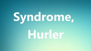 Syndrome, Hurler - Medical Meaning and Pronunciation