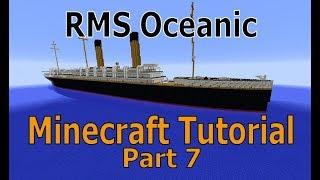 Minecraft. RMS Oceanic Tutorial Part 7