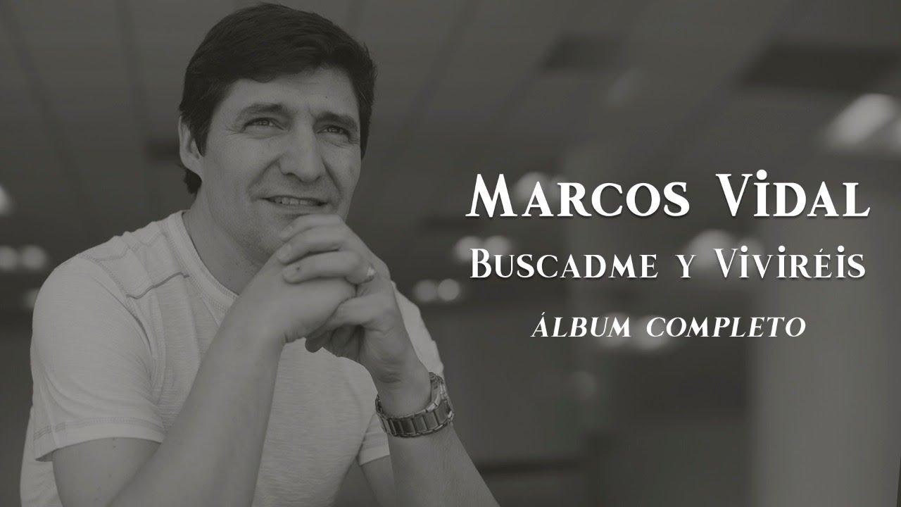 Marcos Vidal Buscadme Y Viviréis álbum Completo Youtube