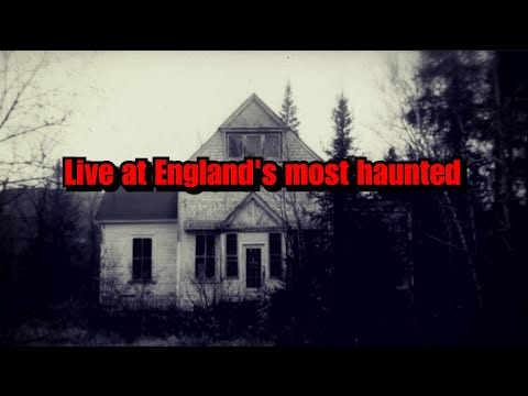 LIVE Ghost Hunt At ENGLANDS MOST HAUNTED HOUSE
