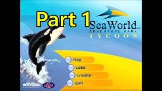 Lets Play Seaworld Tycoon-Part 1-Lets Go!!