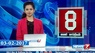 News @ 8 PM | News7 Tamil | 03-02-2017