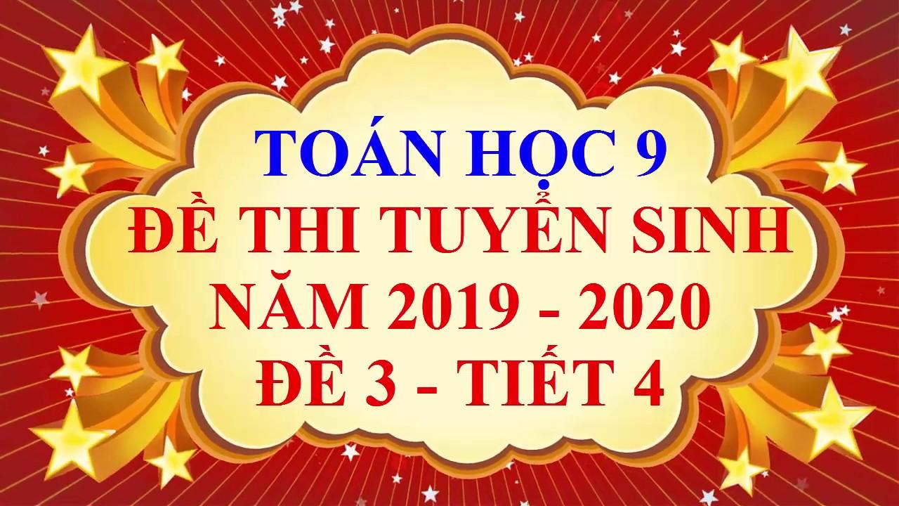 Toán học lớp 9 – Đề thi tuyển sinh vào lớp 10 – năm học 2019 – 2020 – Đề 3 – Tiết 4