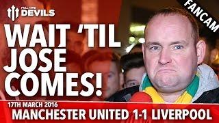 Andy Tate on Mourinho: Wait 'til José Comes! | Manchester United 1-1 Liverpool | FANCAM