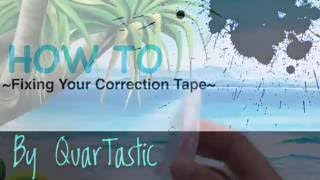 How To - Fixing Correction Tape||QuarTastic
