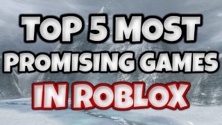 Top 5 Most Promising Games on ROBLOX!