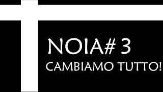 NOIA#3 - CAMBIAMO TUTTO!