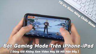 Bật Chế Độ Gaming Mode Trên iPhone iPad - Anh Em Game Thủ PUBG Mobile Liên Quân Rất Rất Cần!