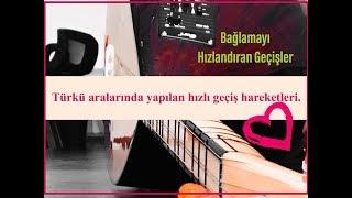 Bağlamada Profesyonel Geçişler, Türkü aralarında yapılan hızlı geçişler