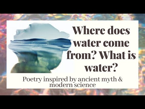 Where does water come from? What is water?