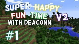 Minecraft Super Happy Fun Time V2 w/ Deac0nn #1 - A whole new world!