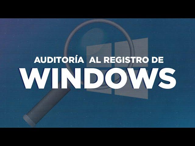 ¿Cómo hacer auditoría al registro de Windows?
