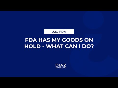 FDA HAS MY GOODS ON HOLD - WHAT CAN I DO?