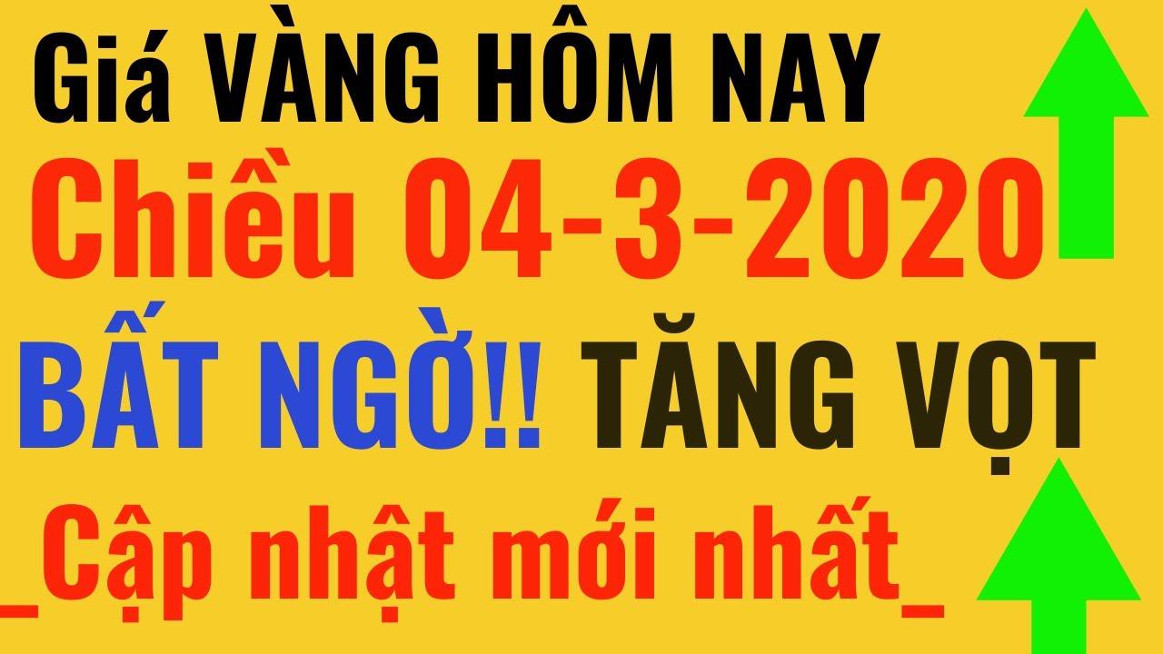 Giá VÀNG Hôm Nay -Chiều 04/3/2020 Bất Ngờ Tăng Vọt  vàng Phú Quý SJC 9999 24k, PNJ, DOJI 18k