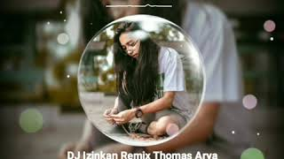 DJ Izinkan Remix Thomas Arya ft Iqa Nizam Terbaru 2020