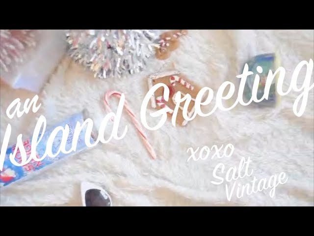 an Island Greeting from SALT vintage || Holiday 2017