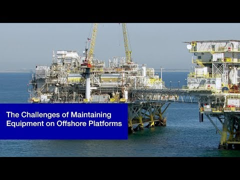 The Challenges of Maintaining Equipment on Offshore Platforms