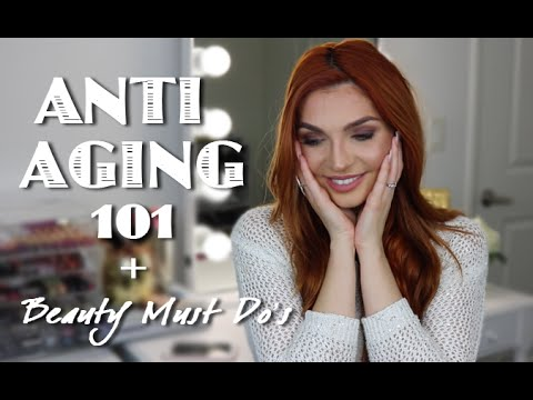 ANTI-AGING 101 + Must Do BEAUTY Tips
