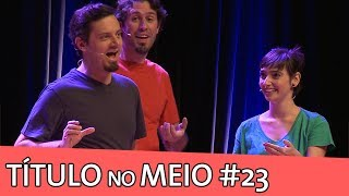 IMPROVÁVEL - TÍTULO NO MEIO #23