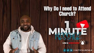 One Minute Message:  Why do I Need To Go To Church?