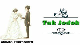 Download TAK JODOH• T2 (OFFICIAL ANIMASI LYRICS VIDEO) Mp3