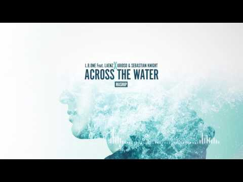 ACROSS THE WATER L.B.ONE FEAT LAENZ СКАЧАТЬ БЕСПЛАТНО