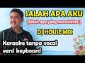 Salah apa aku DJ house mix karaoke - ilir 7 (keyboard)
