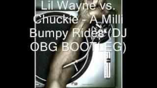 Lil Wayne vs. Chuckie - A Milli Bumpy Rides (DJ OBG BOOTLEG).